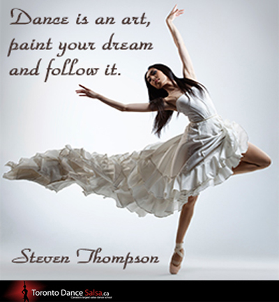 Dance is an art, paint your dream and follow it – Steven Thompson.