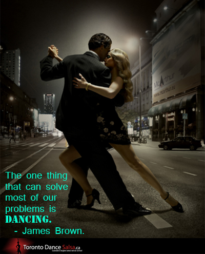 The one thing that can solve most of our problems is dancing – James Brown.