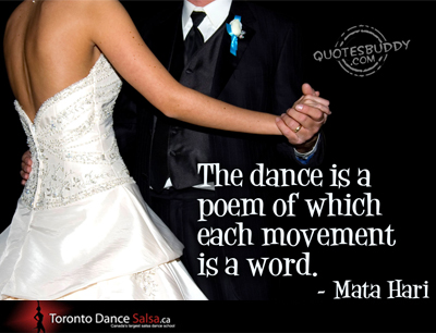The dance is a poem of which each movement is a word. – Mata Hari