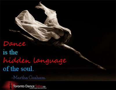 Dance is the hidden language of the soul - Martha Graham.