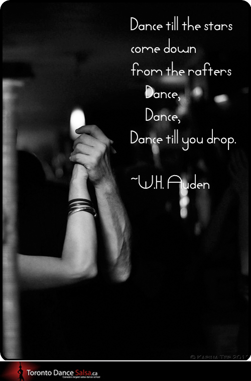 """Dance till the stars come down from the rafters Dance Dance Dance till you drop."" – W. H. Aurden"