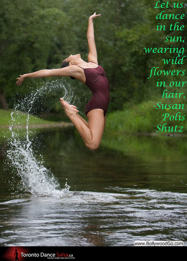 """""""Let us dance in the sun, wearing wild flowers in our hair"""" – Susan Polis Shutz"""