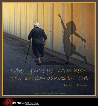 When you're young at heart your shadow dances the part. – Richard Roman.