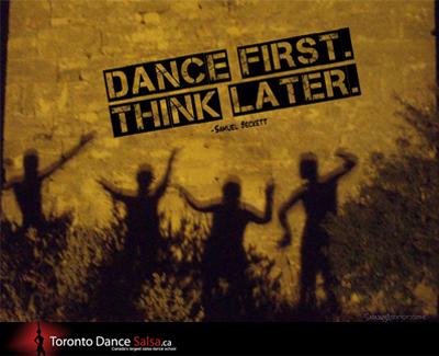 """""""DANCE FIRST THINK LATER."""" – Samuel Beckett."""