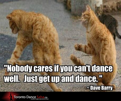 """Nobody cares if you can't dance well. Just get up and dance."" – Dave Barry"