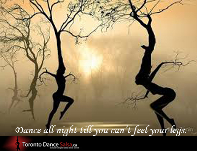 Dance all night till you can't feel your legs.