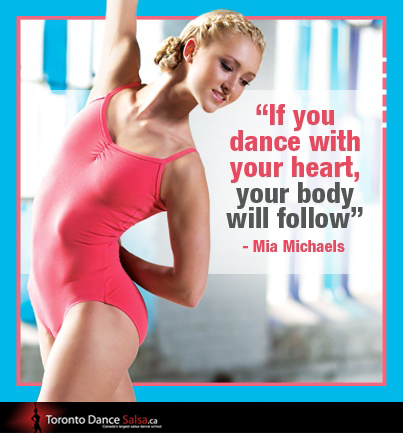 """If you dance with your heart, your body will follow."" - Mia Michaels"