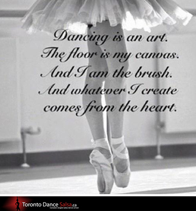 Dancing is an art. The floor is my canvas. And I am the brush. And whatever I create comes from the heart.