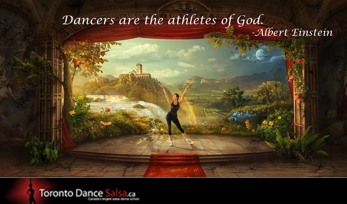 """Dancers are the athletes of God."" – Albert Einstein"