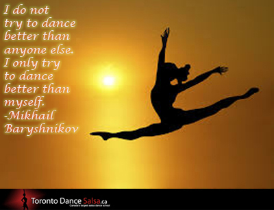 """I do not try to dance better than anyone else. I only try to dance better than myself."" – Mikhail Baryshnikov"
