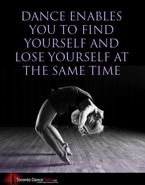 Dance enables you to find yourself and lose yourself at the same time.