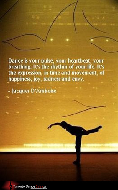 """Dance is your pulse, your heartbeat, your breathing. It's the rhythm of your life. It's the expression, in time and movement, of happiness, joy, sadness and envy."" – Jacques D' Amboise"