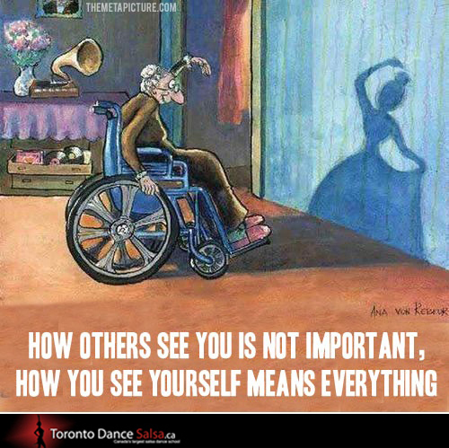 How others see you is not important, how you see yourself means everything.