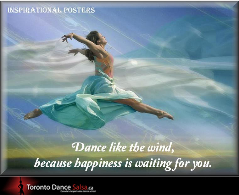 Dance like the wind, because happiness is waiting for you.