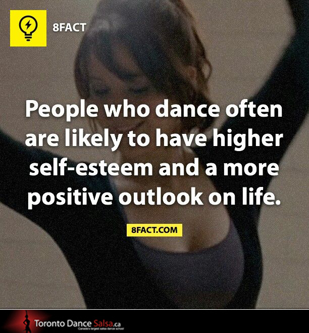 People who dance often are likely to have higher self-esteem and a more positive outlook on life.