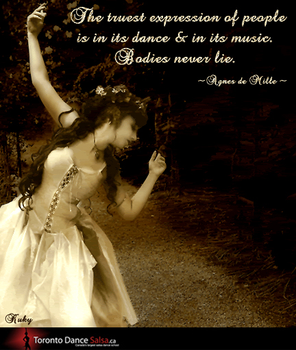 """""""The truest expression of people is in its dance & in its music. Bodies never lie."""" – Agnes de Mille"""