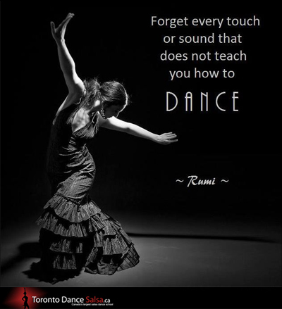 """Forget every touch or sound that does not teach you how to dance."" – Rumi"