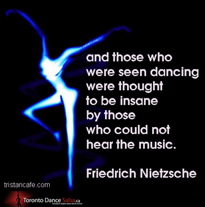 """""""And those who were seen dancing were thought to be insane by those who could not hear the music."""" – Friedrich Nietzsche"""