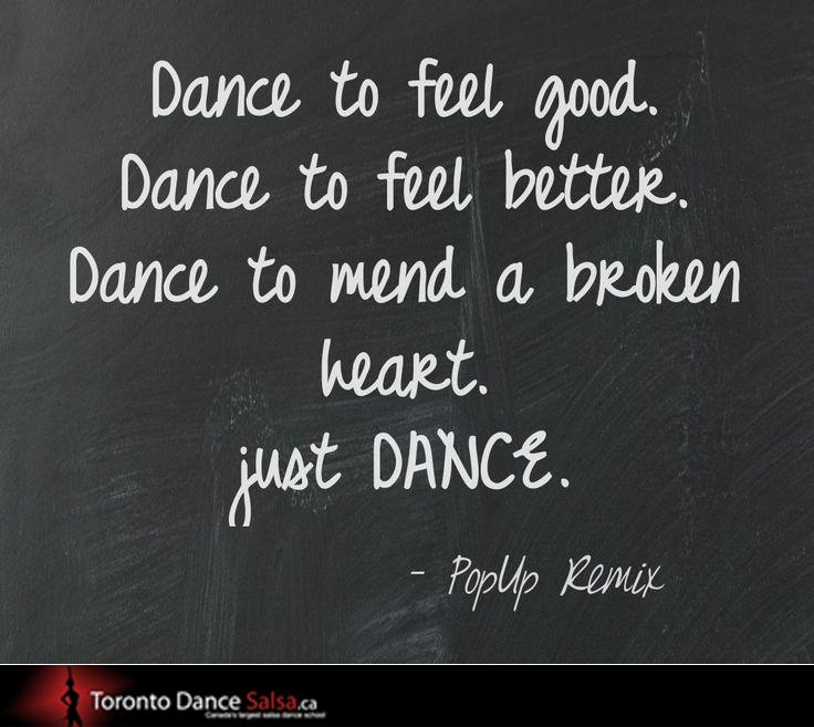 Dance to feel good. Dance to feel better. Dance to mend a broken heart. Just Dance.