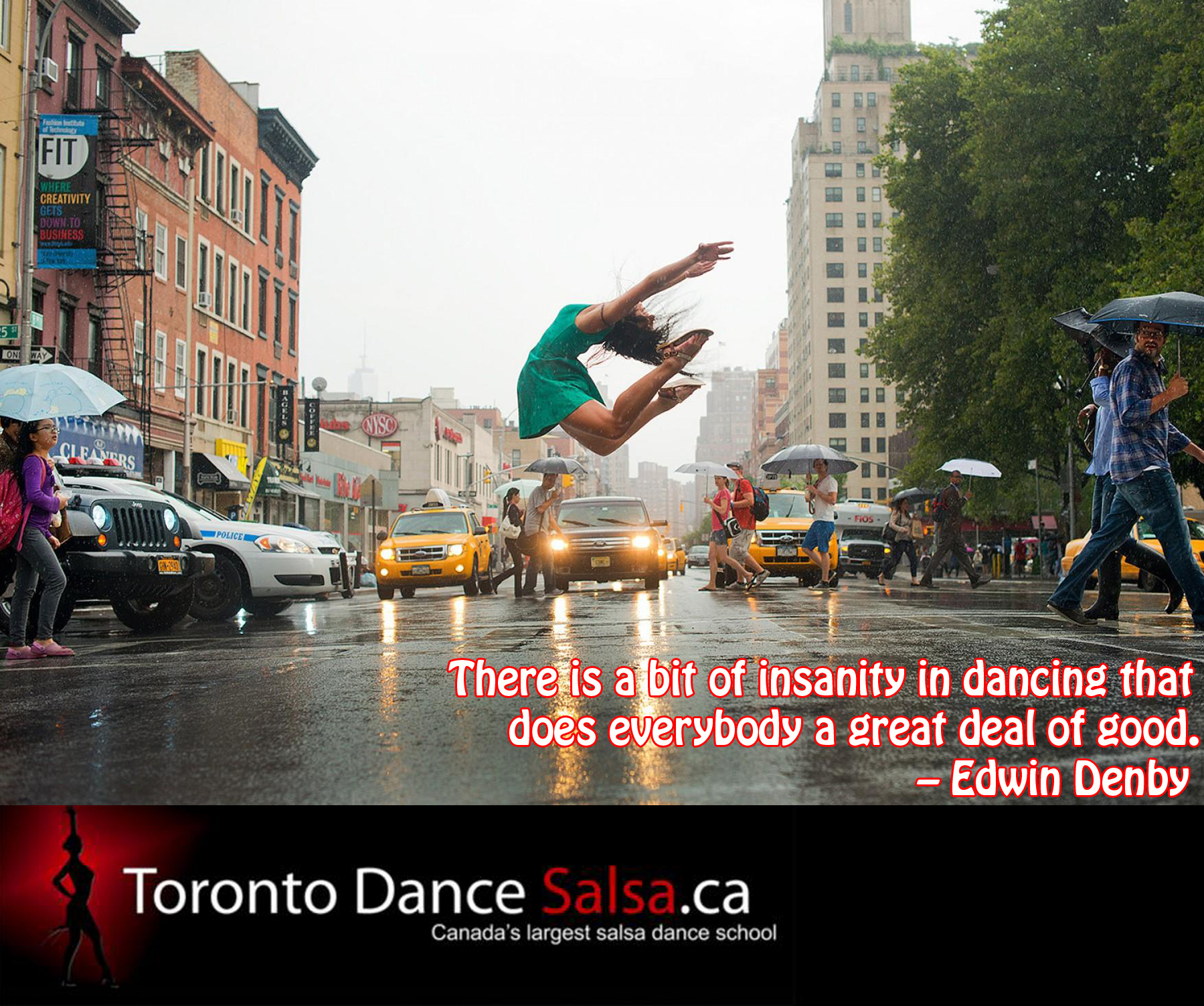 There is a bit of insanity in dancing that does everybody a great deal of good. – Edwin Denby