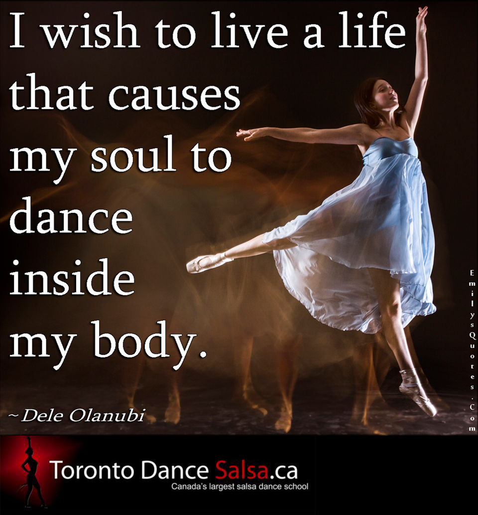 """I wish to live a life that causes my soul to dance inside my body."" – Dele Olanubi"
