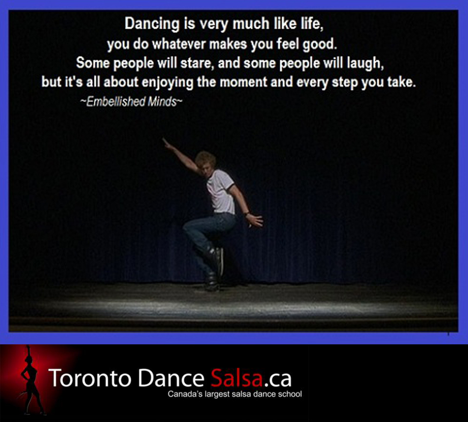 Dancing is very much like life.