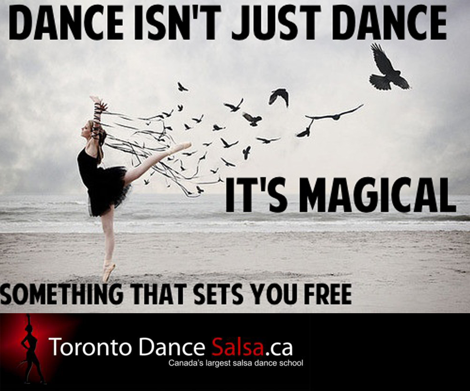 Dance isn't just dance it's magical something that sets you free.