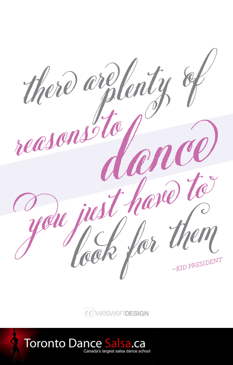 """There are plenty of reason to dance you just have to look for them."" – Kid President"