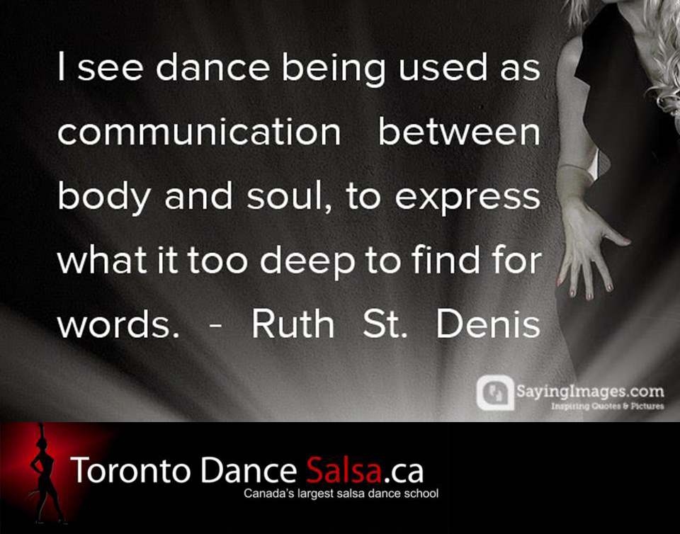 """I see dance being used as communication between body and soul, to express what it too deep to find for words."" – Ruth St. Denis"